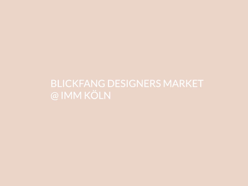 BLICKFANG DESIGNERS MARKET @IMM KÖLN